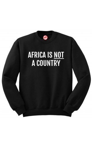 Black Africa Is Not a Country Sweatshirt